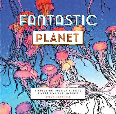 Fantastic Planet by Steve McDonald