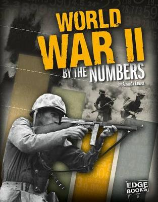 World War II by the Numbers by Amanda Lanser