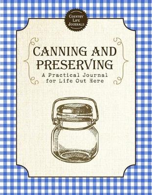 Canning and Preserving: A Practical Journal for Life Out Here book