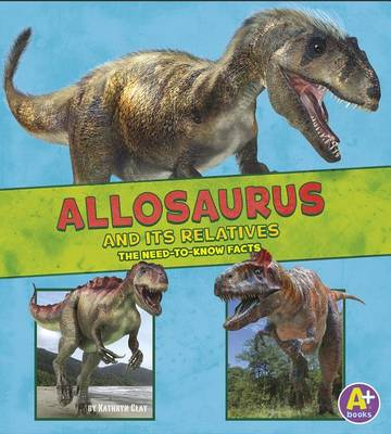 Allosaurus and Its Relatives book