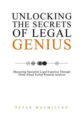 Unlocking the Secrets of Legal Genius by Peter MacMillan