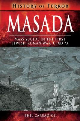 Masada: Mass Sucide in the First Jewish-Roman War, c. AD 73 by Phil Carradice