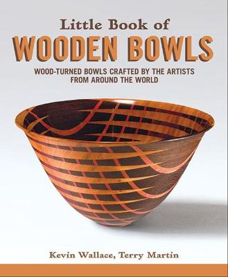 Little Book of Wooden Bowls: Wood-Turned Bowls Crafted by Master Artists from Around the World by Kevin Wallace