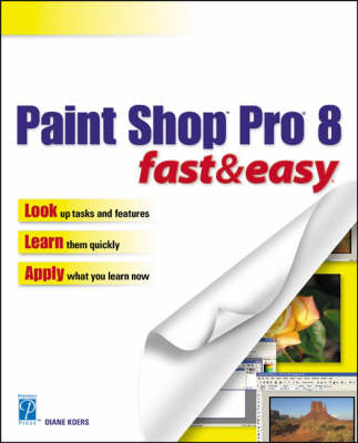 Paint Shop Pro 8 Fast and Easy by Diane Koers