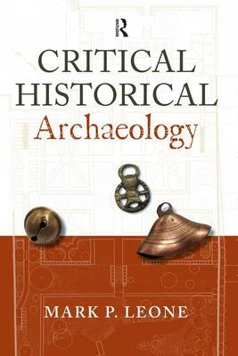 Critical Historical Archaeology by Mark P. Leone