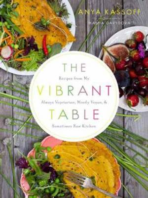 The Vibrant Table by Anya Kassoff
