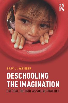 Deschooling the Imagination by Eric J Weiner