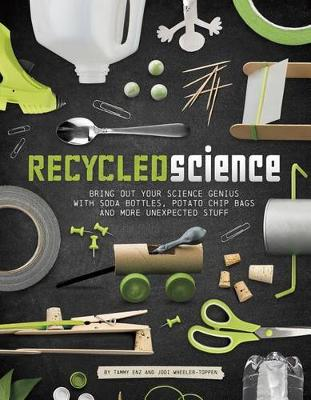 Recycled Science: Bring Out Your Science Genius with Soda Bottles, Potato Chip Bags, and More Unexpected Stuff by ,Tammy Enz