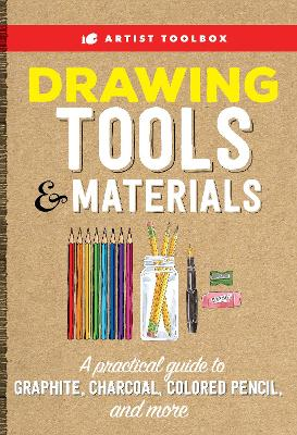 Artist Toolbox: Drawing Tools & Materials: A practical guide to graphite, charcoal, colored pencil, and more by Elizabeth T. Gilbert