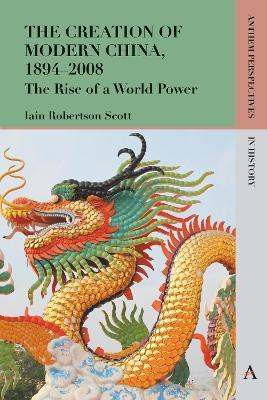 Creation of Modern China, 1894-2008 by Iain Robertson