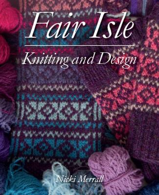 Fair Isle Knitting and Design by Nicki Merrall