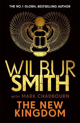 The New Kingdom: Global bestselling author of River God, Wilbur Smith, returns with a brand-new Ancient Egyptian epic by Wilbur Smith
