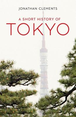 A Short History of Tokyo by Jonathan Clements