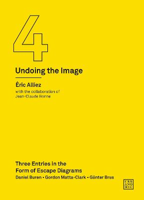 Three Entries in the Form of Escape Diagrams: An Instruction Manual for Contemporary Art (Undoing the Image 4) by Eric Alliez