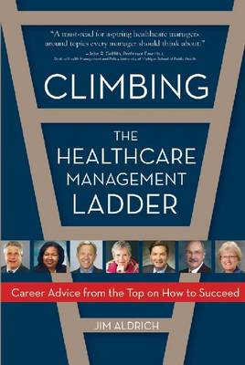 Climbing the Healthcare Management Ladder by Jim Aldrich