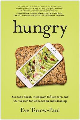 Hungry: Avocado Toast, Instagram Influencers, and Our Search for Connection and Meaning by Eve Turow-Paul