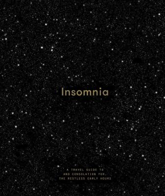 Insomnia: A Guide to and Consolation for the Restless Early Hours book