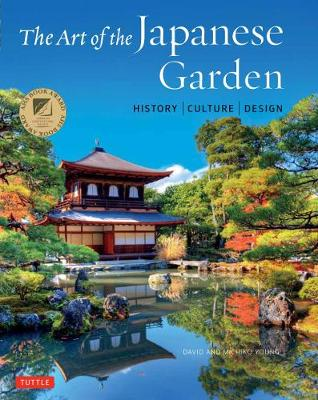 The Art of the Japanese Garden: History / Culture / Design by David Young