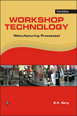Workshop Technology (Manufacturing Process) by S. K. Garg
