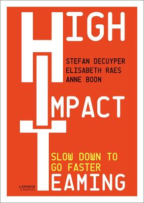 High Impact Teaming: Slow Down to Go Faster by Stefan Decuyper