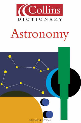 Astronomy (Collins Dictionary of) by Valerie Illingworth