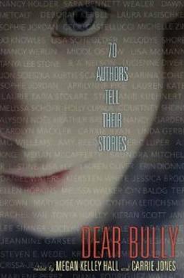 Dear Bully: Seventy Authors Tell Their Stories by Megan Kelley Hall