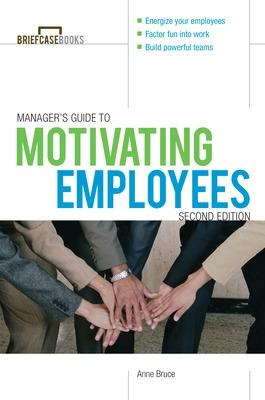 Manager's Guide to Motivating Employees by Anne Bruce