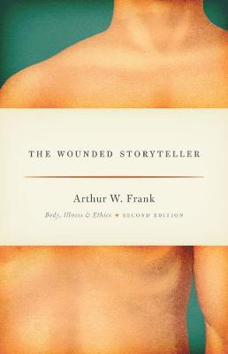 The Wounded Storyteller by Arthur W. Frank