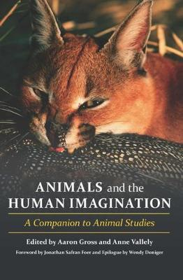 Animals and the Human Imagination: A Companion to Animal Studies by Aaron Gross