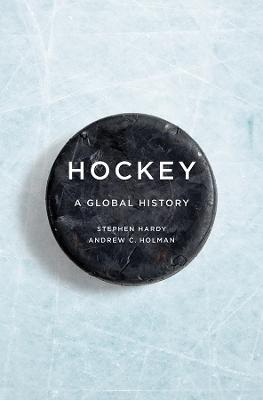 Hockey: A Global History by Stephen Hardy