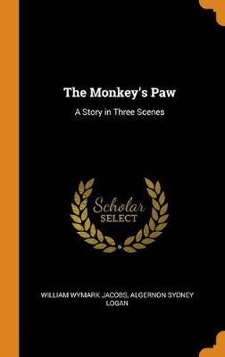 The Monkey's Paw: A Story in Three Scenes by William Wymark Jacobs