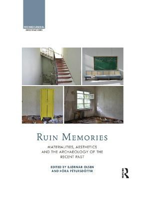 Ruin Memories: Materialities, Aesthetics and the Archaeology of the Recent Past by Bjornar Olsen