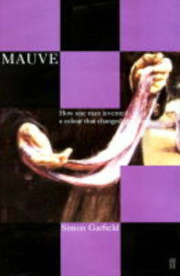 Mauve: How One Man Invented a Colour That Changed the World by Simon Garfield