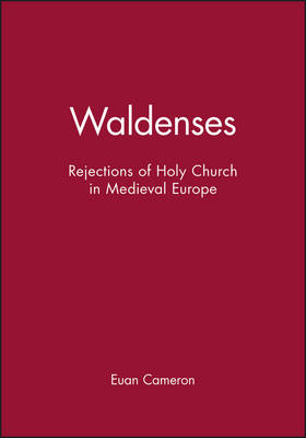 Waldenses: Rejections of Holy Church in Medieval Europe by Professor Euan Cameron