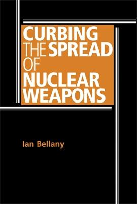 Curbing the Spread of Nuclear Weapons by Ian Bellany