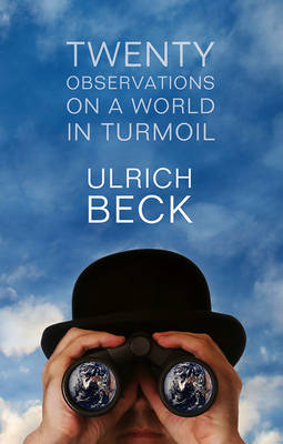 Twenty Observations on a World in Turmoil by Ulrich Beck