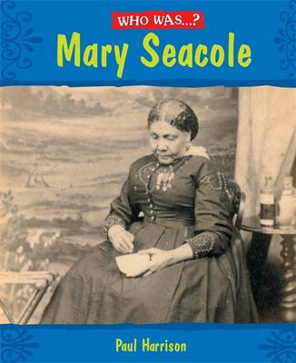 Who Was: Mary Seacole? by Paul Harrison