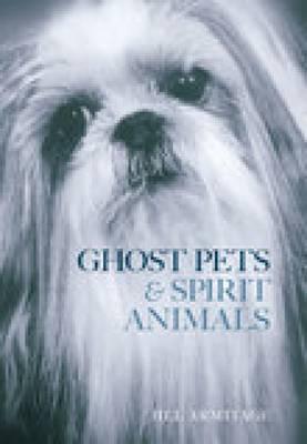 Ghost Pets & Spirit Animals by Jill Armitage