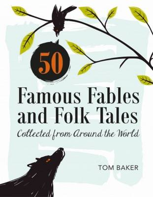 50 Famous Fables and Folk Tales by Tom Baker