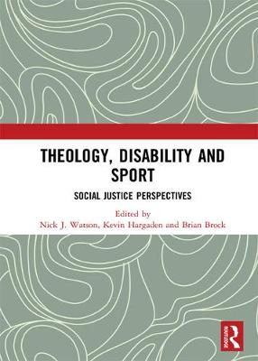 Theology, Disability and Sport by Nick J. Watson