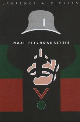 Nazi Psychoanalysis by Laurence A. Rickels