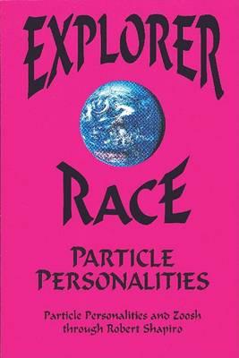 Explorer Race Particle Personalities by Robert Shapiro