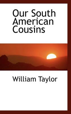 Our South American Cousins by William Taylor