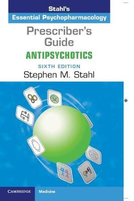 Prescriber's Guide: Antipsychotics: Stahl's Essential Psychopharmacology by Stephen M. Stahl
