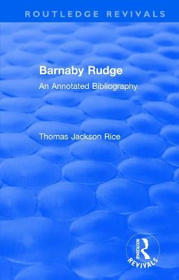 : Barnaby Rudge (1987 ): An Annoted Bibliography by Thomas Jackson Rice
