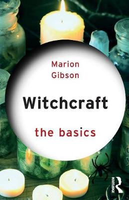 Witchcraft: The Basics by Marion Gibson