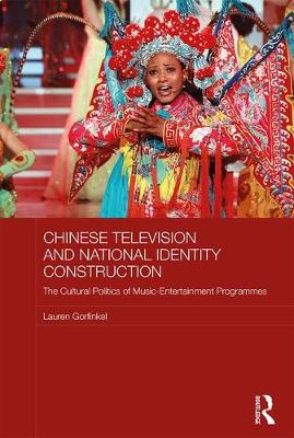 Chinese Television and National Identity Construction by Lauren Gorfinkel
