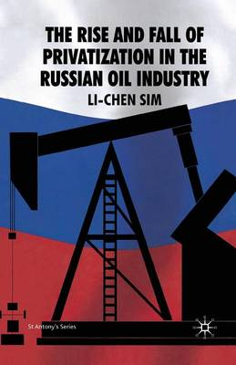 The Rise and Fall of Privatization in the Russian Oil Industry by Li-Chen Sim