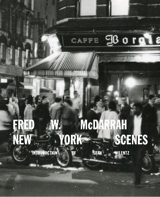 Fred W. McDarrah: New York Scenes by Sean Wilentz