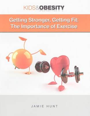 Getting Stronger, Getting Fit: The Importance of Exercise by Jamie Hunt